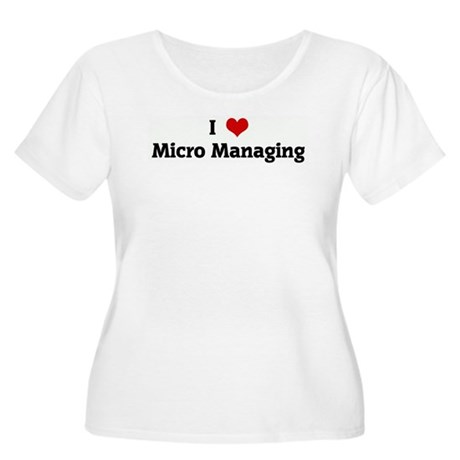I Love Micro Managing Women's Plus Size Scoop Neck