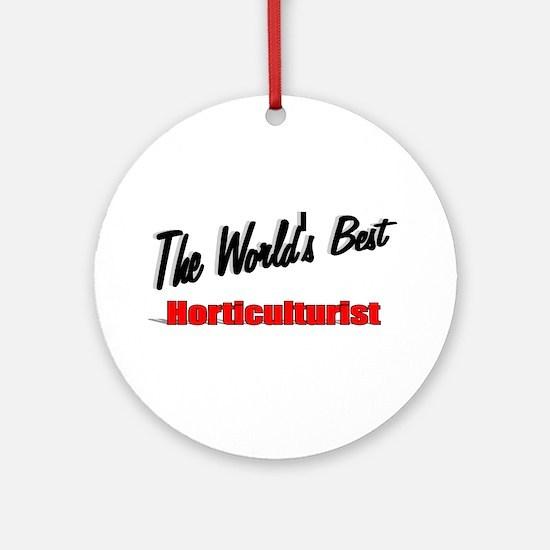 """ The World's Best Horticulturist"" Ornament (Round"