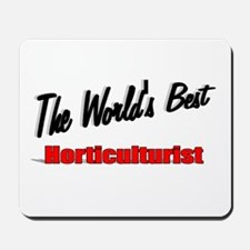 """ The World's Best Horticulturist"" Mousepad"