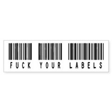 F*#K your labels Bumper Bumper Sticker