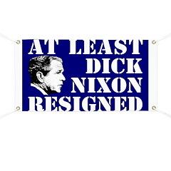 At Least Dick Nixon Resigned Banner