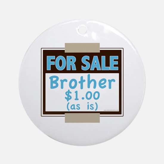 For Sale Brother $1 As Is Ornament (Round)