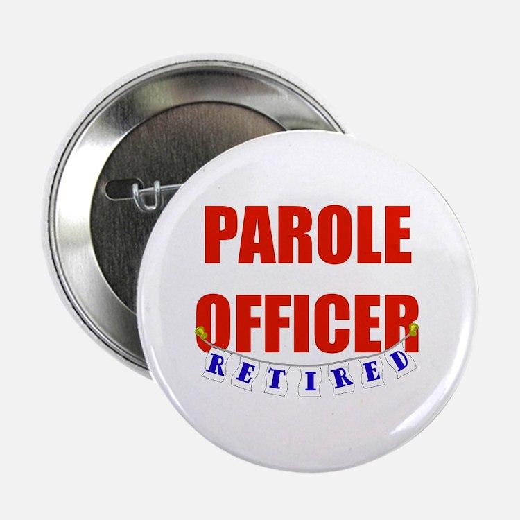 "Retired Parole Officer 2.25"" Button"