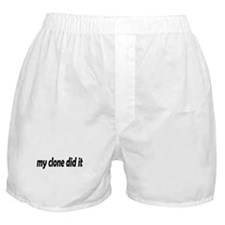 My clone did it Boxer Shorts