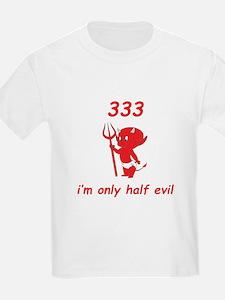 333 I'm Only Half Evil T-Shirt