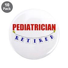 "Retired Pediatrician 3.5"" Button (10 pack)"