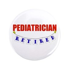 "Retired Pediatrician 3.5"" Button (100 pack)"