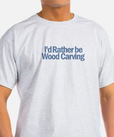 I'd Rather be wood carving T-Shirt