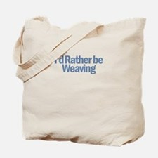 I'd Rather be weaving Tote Bag
