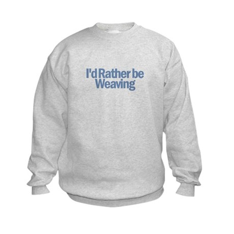 I'd Rather be weaving Kids Sweatshirt