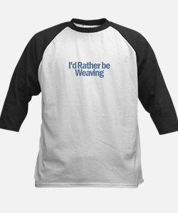 I'd Rather be weaving Tee