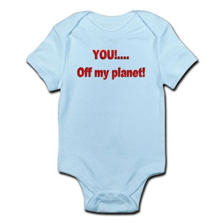 You off my Planet! Infant Bodysuit