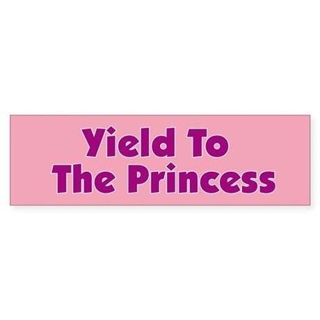 Yield To The Princess Bumper Sticker
