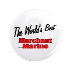 """""""The World's Best Merchant Marine"""" 3.5"""" Button (10"""