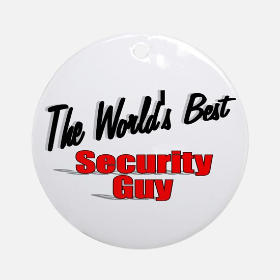 """"""" The World's Best Security Guy"""" Ornament (Round)"""