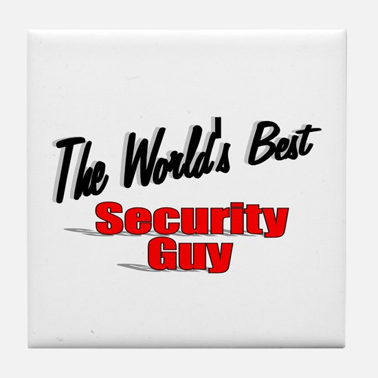 """ The World's Best Security Guy"" Tile Coaster"