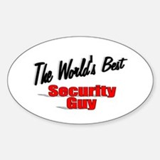 """"""" The World's Best Security Guy"""" Oval Decal"""