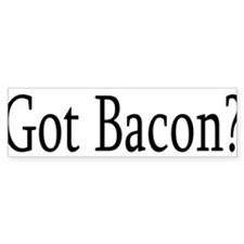 Got Bacon? Bumper Bumper Sticker