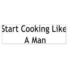 Start Cooking like a man Bumper Bumper Sticker