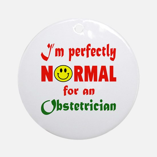 I'm perfectly normal for an Obstetr Round Ornament