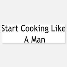 Start Cooking Like a MAN Bumper Bumper Bumper Sticker