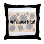 Well Trained Bitch Throw Pillow