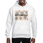 Well Trained Bitch Hooded Sweatshirt