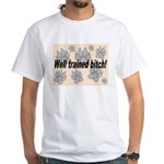 Well Trained Bitch White T-Shirt
