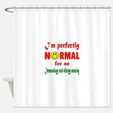 I'm perfectly normal for an Immunol Shower Curtain