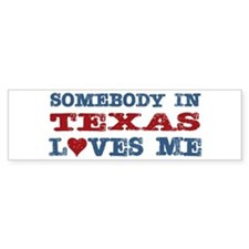 Somebody in Texas Loves Me Bumper Bumper Sticker