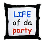 LIFE OF DA PARTY Throw Pillow