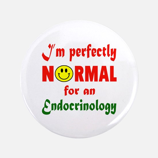 I'm perfectly normal for an Endocrinology Button