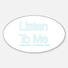 Listen to me... Oval Decal
