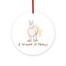 I Want a Pony Ornament (Round)