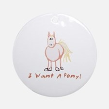 I Want a Pony Ornament (Round)