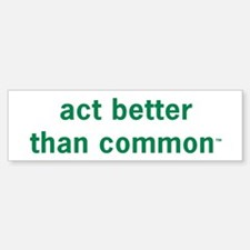 Act Better Bumper Bumper Bumper Sticker