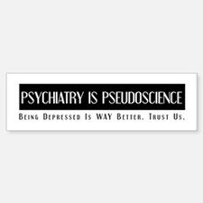 Psychiatry Is PseudoScience: Bumper Bumper Bumper Sticker