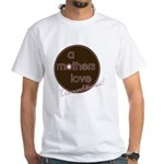 A Mother's Love - Uncondition White T-Shirt