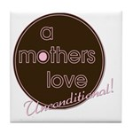 A Mother's Love - Uncondition Tile Coaster