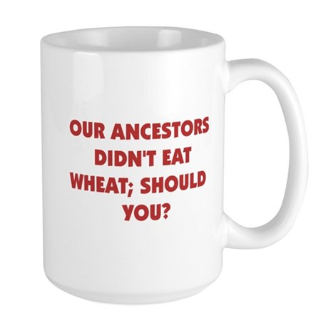 Ancestors Didn't Eat Wheat Large Mug