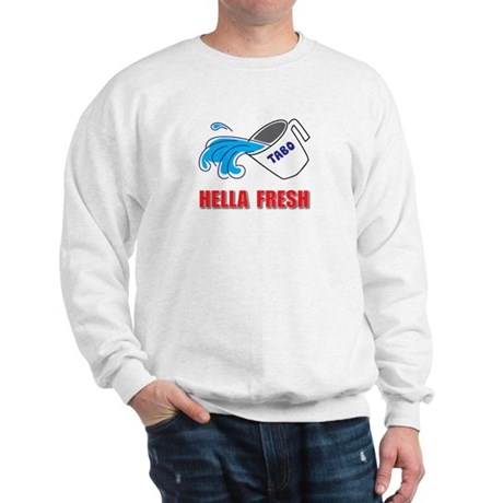 Hella Fresh Sweatshirt