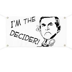 I'm the Decider! Anti-Bush Banner