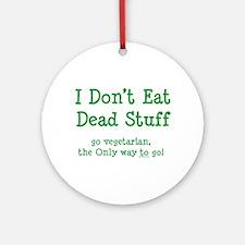 I Don't Eat Dead Stuff Ornament (Round)