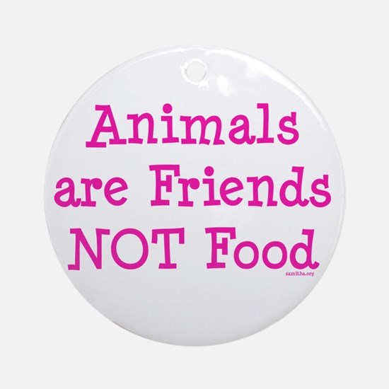 Animals are Friends Not Food Ornament (Round)