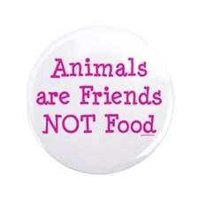 """Animals are Friends Not Food 3.5"""" Button"""