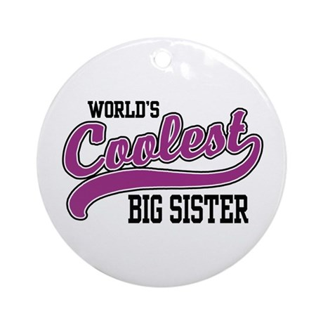 World's Coolest Big Sister Ornament (Round)