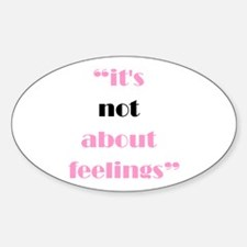 Its Not About Feelings Oval Decal