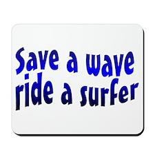Save A Wave Ride A Surfer Mousepad