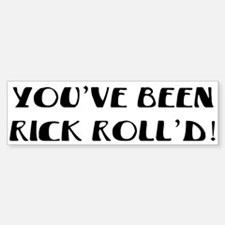 You've Been Rick Roll'd Bumper Bumper Bumper Sticker