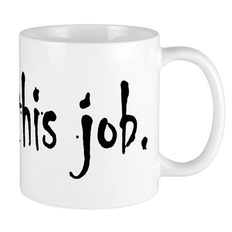 I hate this job. Mug
